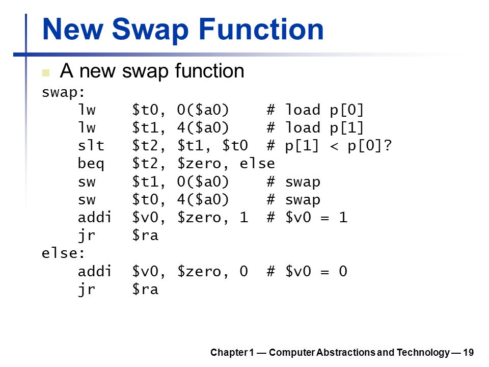 New Swap Function A new swap function swap: lw $t0, 0($a0) # load p[0]
